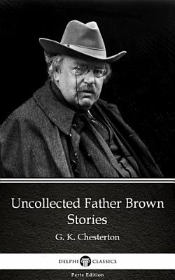 Uncollected Father Brown Stories by G  K  Chesterton   Delphi Classics  Illustrated