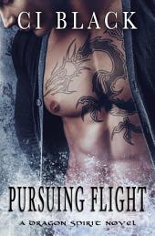 Pursuing Flight: A Dragon Spirit Novel, Book 4