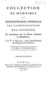 Collection de mémoires et correspondances officielles sur l'administration des colonies, et notamment sur la Guiane française et hollandaise: Volume1