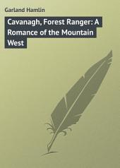 Cavanagh, Forest Ranger: A Romance of the Mountain West