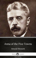 Anna of the Five Towns by Arnold Bennett   Delphi Classics  Illustrated  PDF