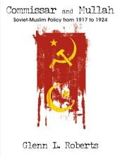 Commissar and Mullah: Soviet-Muslim Policy from 1917 to 1924
