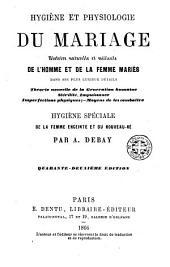 Hygiène et physiologie du mariage, Histoire naturelle et médicale de l'homme et de la femme mariés... hygiène spéciale de la femme enciente et du nouveau-né