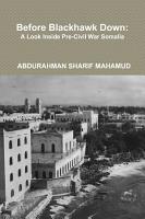 Before Blackhawk Down  A Look Inside Pre Civil War Somalia PDF