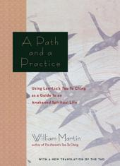 A Path and a Practice: Using Lao Tzu's Tao Te Ching as a Guide to an Awakened Spiritual Life