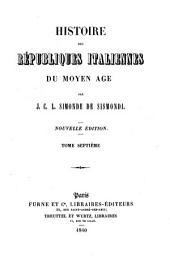 Histoire des républiques italiennes du moyen âge: Volume7