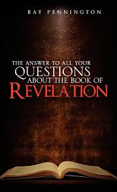 The Answer to All Your Questions about the Book of Revelation