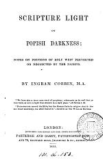 Scripture light on popish darkness, notes on portions of holy writ perverted or neglected by the papists