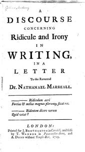 A discourse concerning ridicule and irony in writing: in a letter to the Reverend Dr. Nathanael Marshall