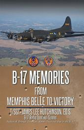 B-17 MEMORIES: From Memphis Belle to Victory