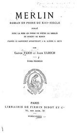 Merlin: Roman en prose du XIII siècle publié avec la mise en prose du poème de Marlin de Robert de Boron d'après le manuscrit appartenant a M. Alfred H. Huth, Volume1