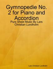 Gymnopedie No. 2 for Piano and Accordion - Pure Sheet Music By Lars Christian Lundholm
