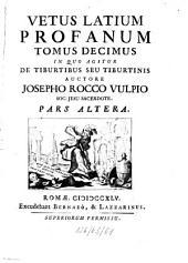 Vetus Latium Profanum: ¬Tomus ¬Decimus In Quo Agitur De Tiburtibus Seu Tiburtinis ; Pars Altera, Volume 10, Issue 2