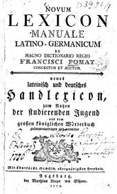 Novum Lexicon Manuale Latino-Germanicum: zum Nutzen der studierenden Jugend aus dem großen königlichen Wörterbuch zusammengetragen und vermehret