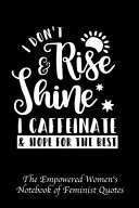 I Don't Rise and Shine I Caffeinate and Hope for the Best