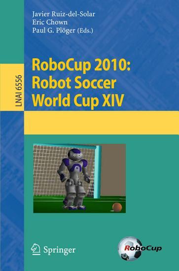 RoboCup 2010  Robot Soccer World Cup XIV PDF