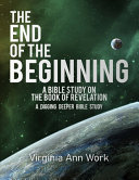 The End of the Beginning A Bible Study on the Book of Revelation PDF