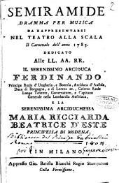 Semiramide dramma per musica da rappresentarsi nel Teatro alla Scala il carnevale dell'anno 1785. Dedicato alle LL. AA. RR. il serenissimo arciduca Ferdinando principe reale d'Ungheria ...