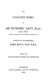 The Collected Works of Sir Humphry Davy ...: Miscellaneous papers and researches, especially on the safety-lamp, and flame, and on the protection of the copper sheathing of ships, from 1815 to 1828