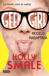 Geek Girl 2. Modelo inadaptada (Edición mexicana): ¡La friki está de vuelta!