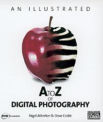 An Illustrated A To Z Of Digital Photography Book PDF