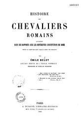 Histoire des chevaliers romains: considérée dans ses rapports avec les différentes constitutions de Rome...