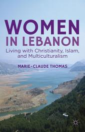 Women in Lebanon: Living with Christianity, Islam, and Multiculturalism