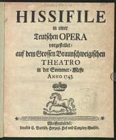 Hissifile: in einer Teutschen Opera vorgestellet, auf dem Grossen Braunschweigischen Theatro in der Sommer-Messe Anno 1743