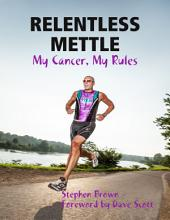 Relentless Mettle - My Cancer, My Rules