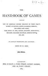 The Hand-book of Games: Comprising New Or Carefully Revised Treatises on Whist, Piquet, Ecarté, Lansquenet, Boston, Quadrille, Cribbage, and Other Card Games; Faro, Rouge Et Noir, Hazard, Roulette; Backgammon, Draughts; Billiards, Bagatelle, Amercan Bowls, Etc., Etc