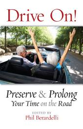 Drive On!: Preserve and Prolong Your Time on the Road
