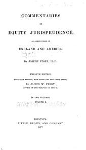 Commentaries on Equity Jurisprudence, as Administered in England and America: Volume 1