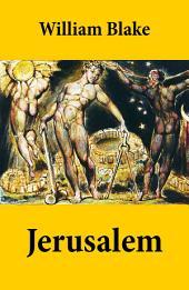 Jerusalem (Illuminated Manuscript with the Original Illustrations of William Blake)