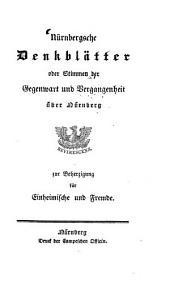 Nürnbergische Denkblätter oder Stimmen der Gegenwart und Vergangenheit über Nürnberg