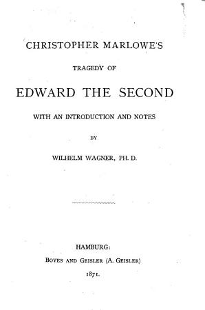 Christopher Marlowe s Tragedy of Edward the Second with an Introduction and Notes by Wilhelm Wagner PDF