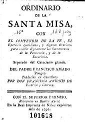 Ordinario de la Santa Misa: con el compendio de la fe, el exercicio quotidiano y algunas oraciones para recibir dignamente los sacramentos de la Penitencia y de la Eucaristía