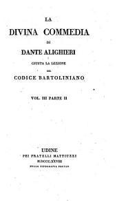La divina commedia ¬di ¬Dante ¬Alighieri: giusta la lezione del codice Bartoliniano, Τόμος 3,Τεύχος 2