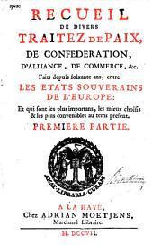 Recueil de divers traitez de paix, de confederation, d'alliance, de commerce, &c. faits depuis soixante ans, entre les etats souverains de l'Europe