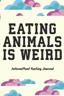 Eating Animals Is Weird Intermittent Fasting Journal Book PDF