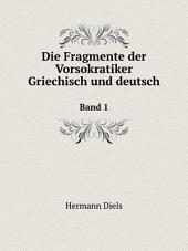 Die Fragmente der Vorsokratiker, griechisch und deutsch: Band 1