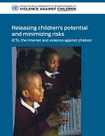 Releasing Children's Potential and Minimizing Risks - ICTs, the Internet and Violence Against Children