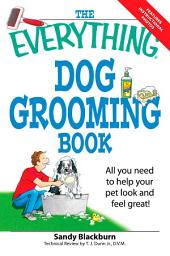 The Everything Dog Grooming Book: All you need to help your pet look and feel great!