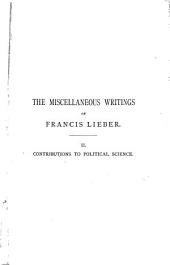 The Miscellaneous Writings of Francis Lieber: Volume 1