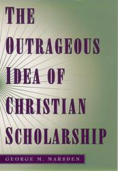 The Outrageous Idea Of Christian Scholarship Book PDF