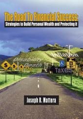 The Road To Financial Success:: Strategies to Build Personal Wealth and Protecting it
