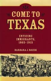 Come to Texas: Attracting Immigrants, 1865-1915