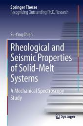 Rheological and Seismic Properties of Solid-Melt Systems: A Mechanical Spectroscopy Study