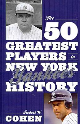 The 50 Greatest Players in New York Yankees History PDF