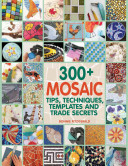 300+ Mosaic Tips, Techniques, Templates and Trade Secrets
