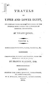 Travels in Upper and Lower Egypt: In Company with Several Divisions of the French Army Under the Command of General Bonaparte, Volume 1